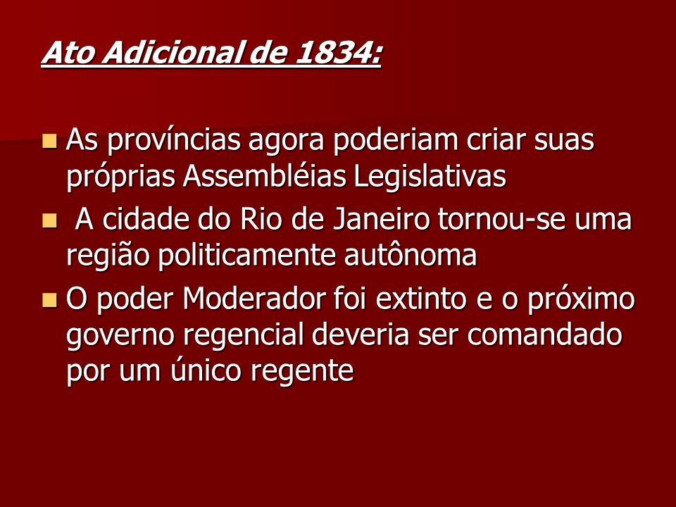Ato Adicional de 1834: As províncias agora poderiam criar suas próprias Assembléias Legislativas.
