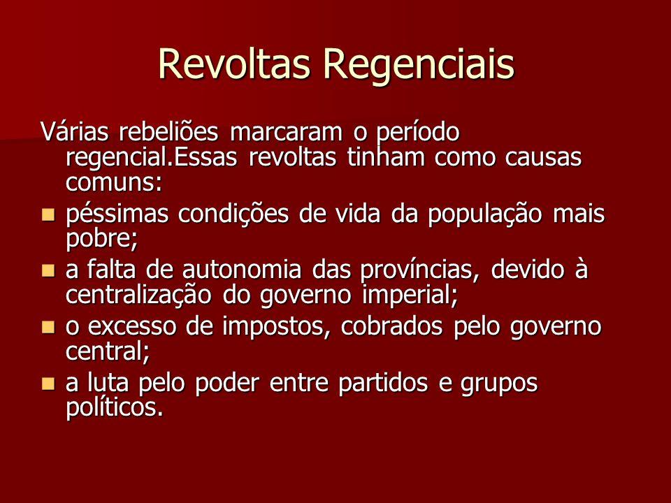 Revoltas Regenciais Várias rebeliões marcaram o período regencial.Essas revoltas tinham como causas comuns: