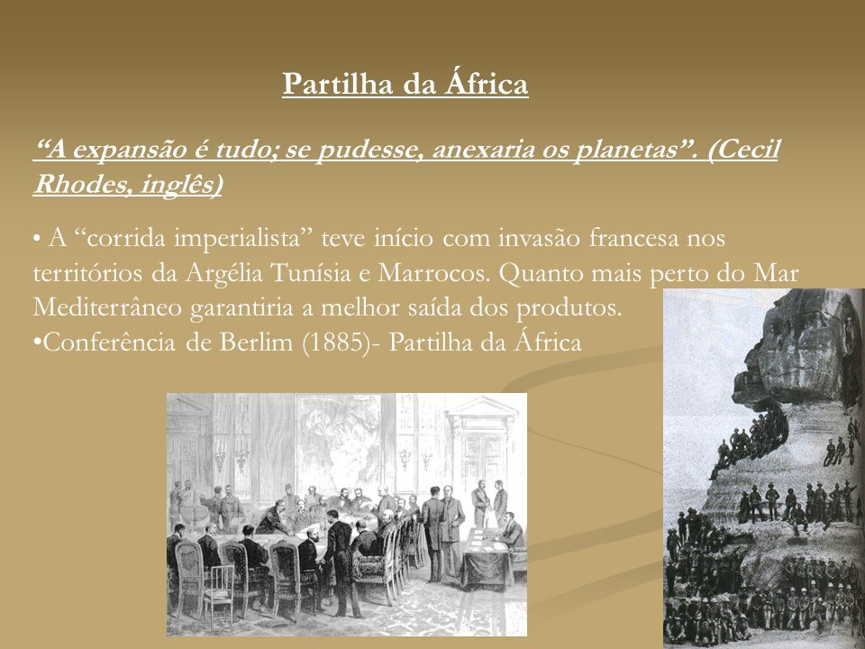Partilha da África A expansão é tudo; se pudesse, anexaria os planetas . (Cecil Rhodes, inglês)
