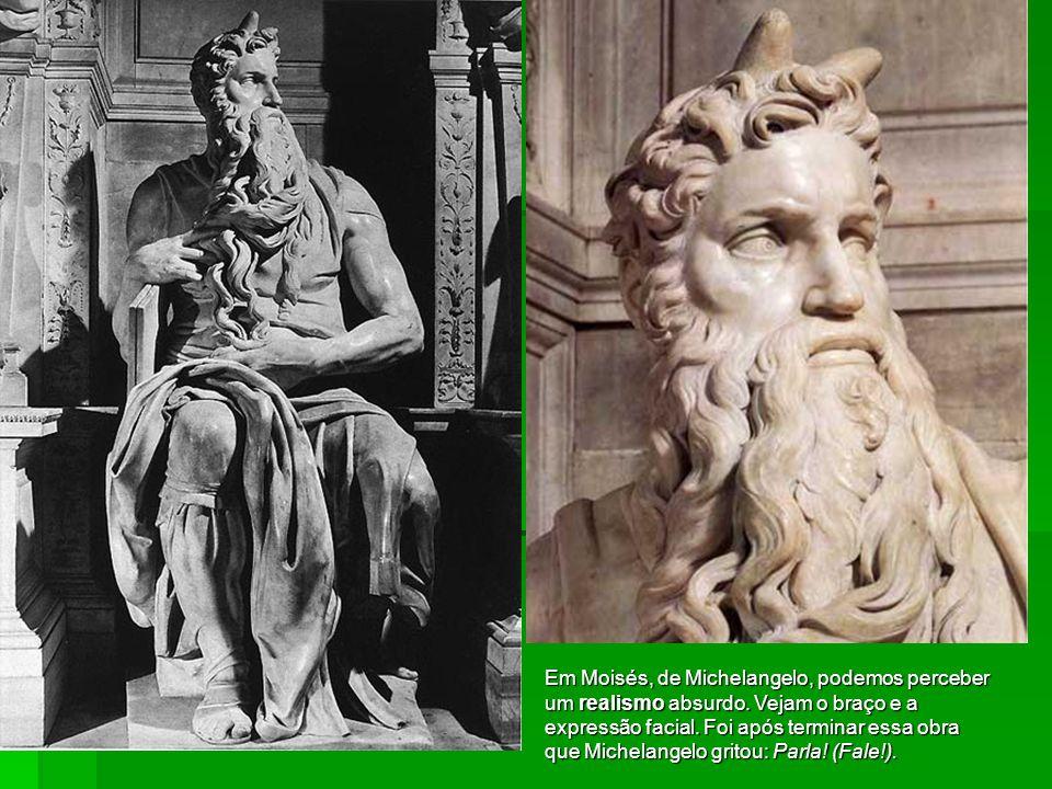 Em Moisés, de Michelangelo, podemos perceber um realismo absurdo