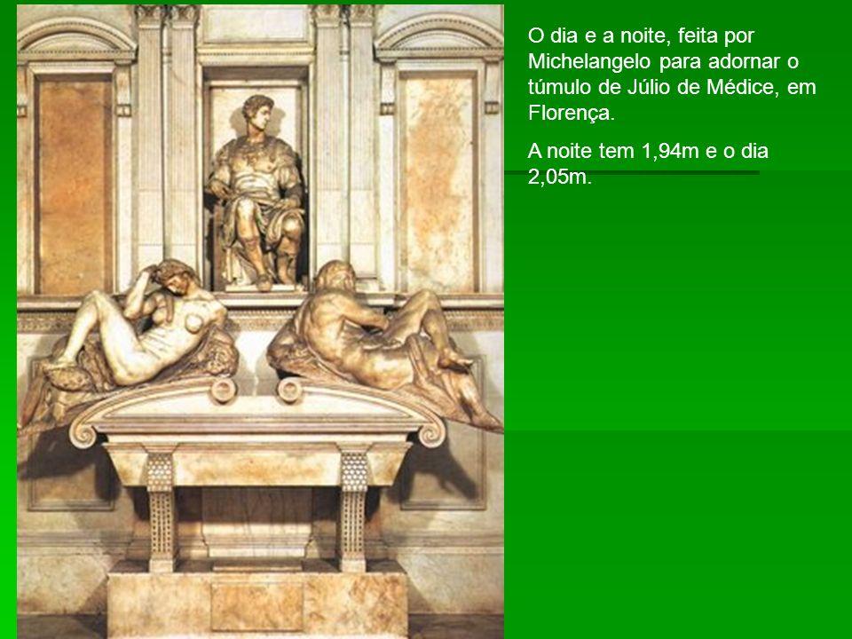 O dia e a noite, feita por Michelangelo para adornar o túmulo de Júlio de Médice, em Florença.