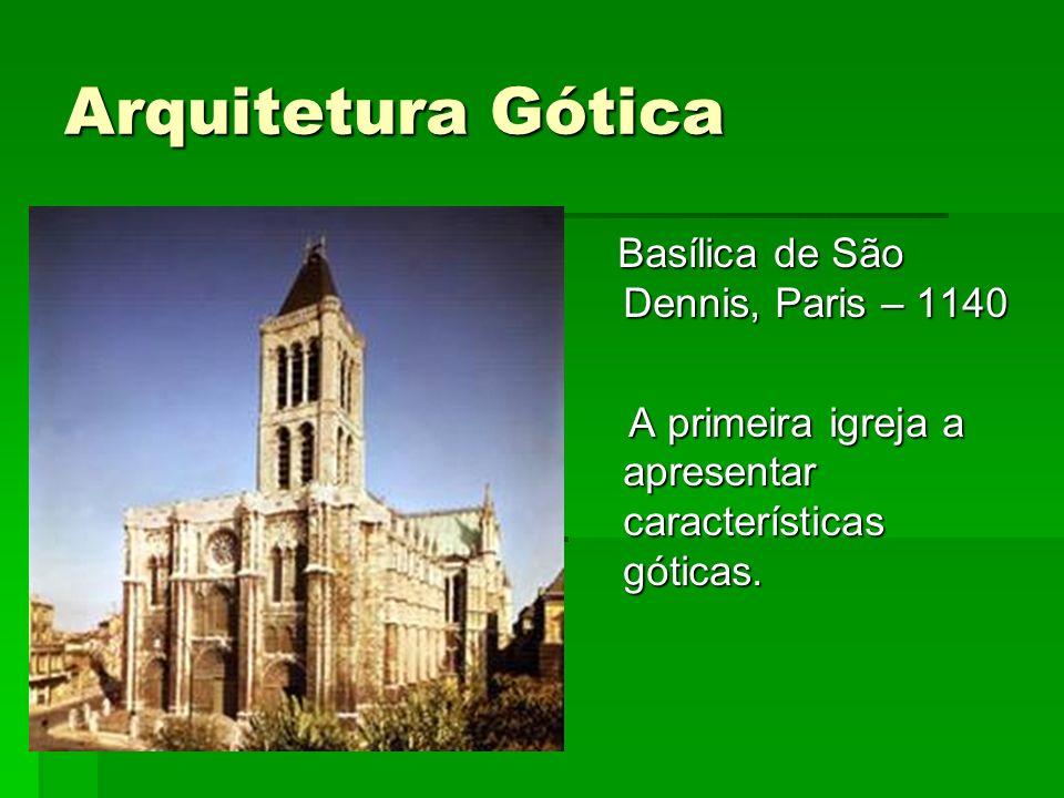 Arquitetura Gótica Basílica de São Dennis, Paris – 1140