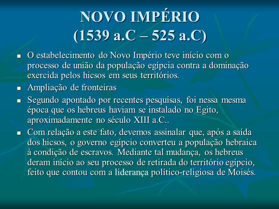 NOVO IMPÉRIO (1539 a.C – 525 a.C)