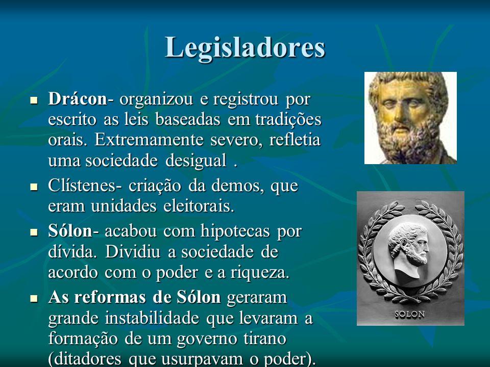 Legisladores Drácon- organizou e registrou por escrito as leis baseadas em tradições orais. Extremamente severo, refletia uma sociedade desigual .