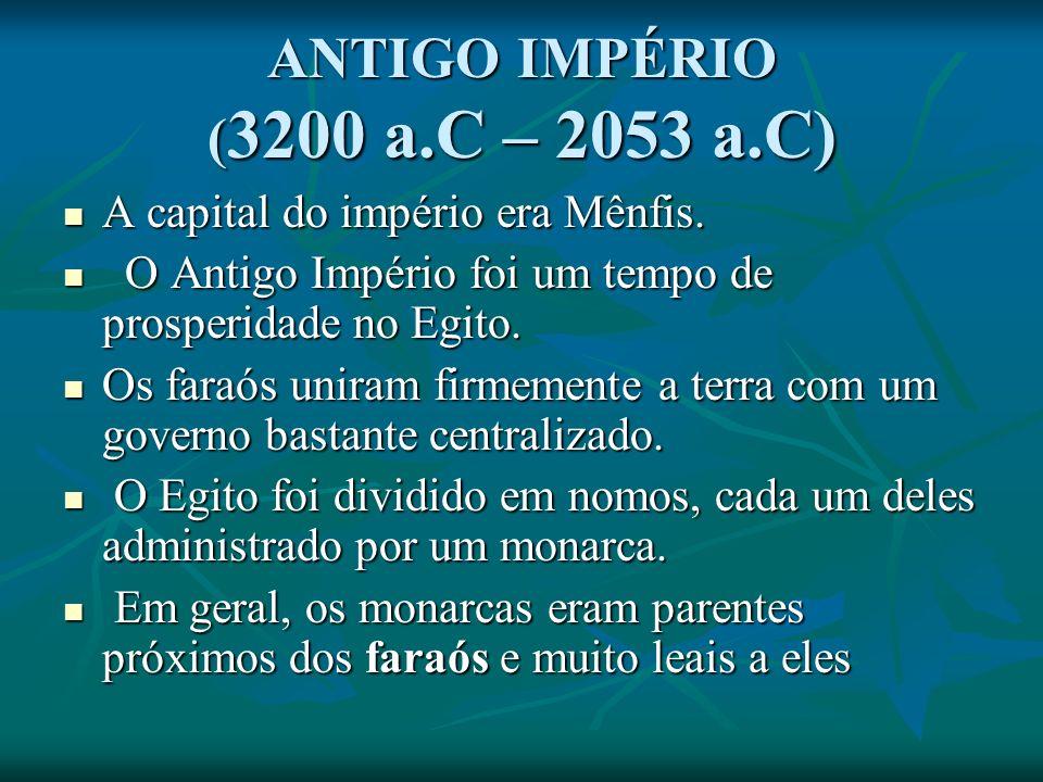 ANTIGO IMPÉRIO (3200 a.C – 2053 a.C)
