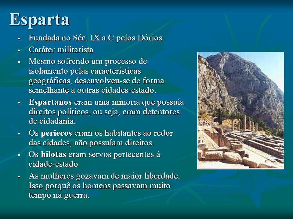 Esparta Fundada no Séc. IX a.C pelos Dórios Caráter militarista