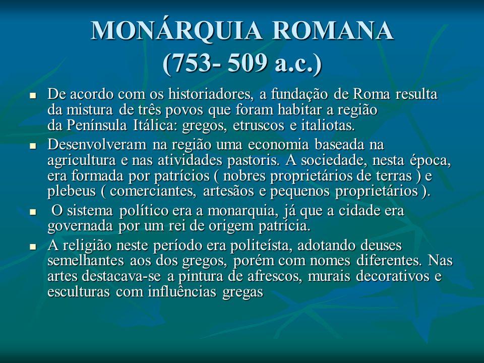 MONÁRQUIA ROMANA (753- 509 a.c.)