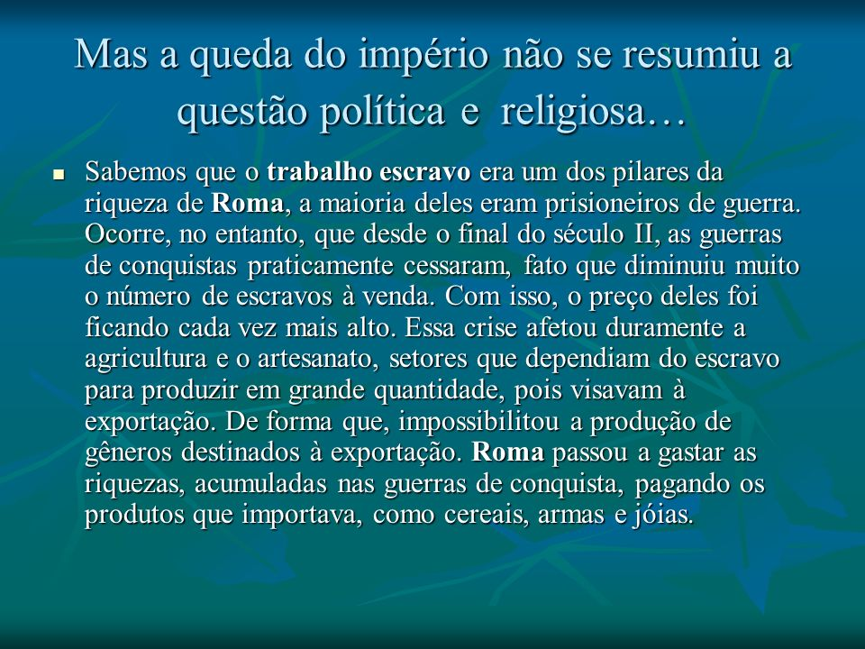 Mas a queda do império não se resumiu a questão política e religiosa…