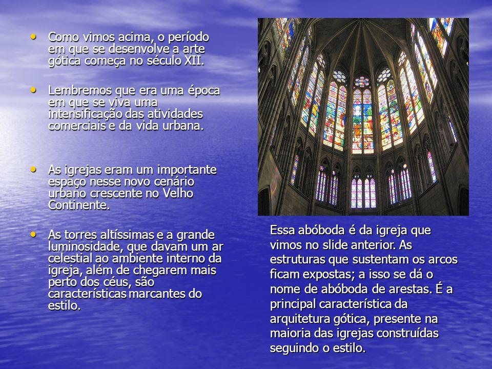 Como vimos acima, o período em que se desenvolve a arte gótica começa no século XII.
