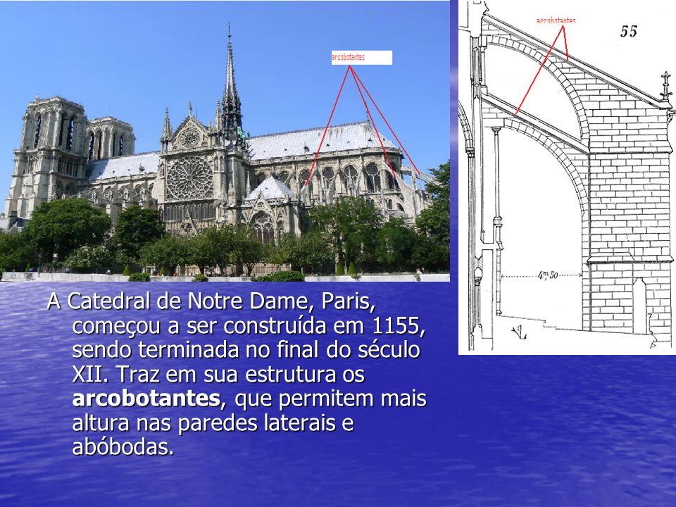 A Catedral de Notre Dame, Paris, começou a ser construída em 1155, sendo terminada no final do século XII.