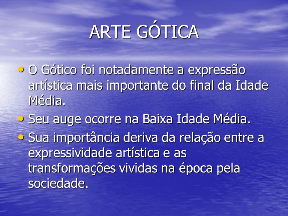 ARTE GÓTICAO Gótico foi notadamente a expressão artística mais importante do final da Idade Média. Seu auge ocorre na Baixa Idade Média.