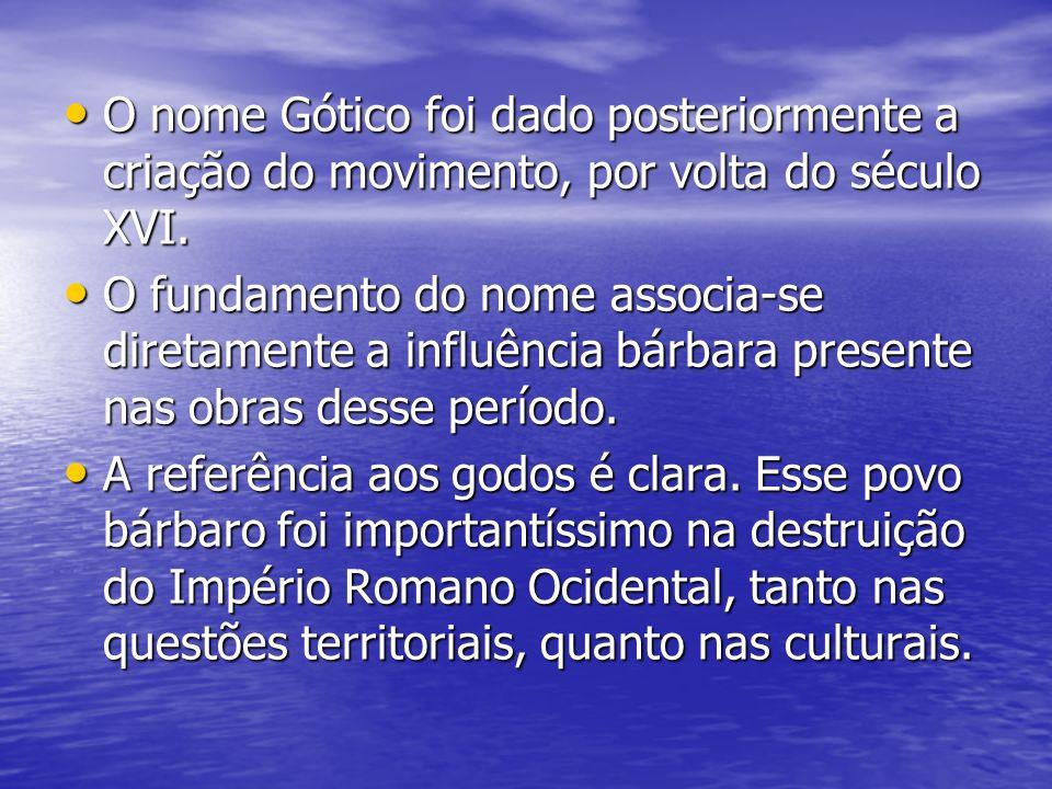 O nome Gótico foi dado posteriormente a criação do movimento, por volta do século XVI.