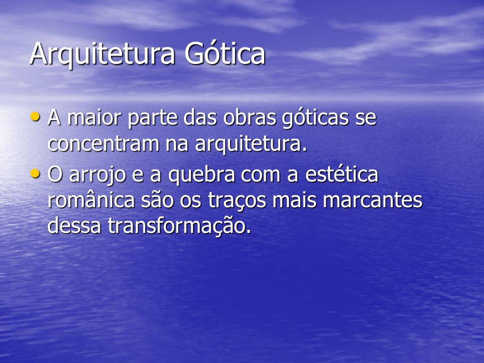 Arquitetura Gótica A maior parte das obras góticas se concentram na arquitetura.