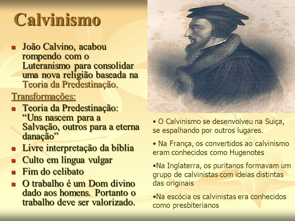 CalvinismoJoão Calvino, acabou rompendo com o Luteranismo para consolidar uma nova religião baseada na Teoria da Predestinação.