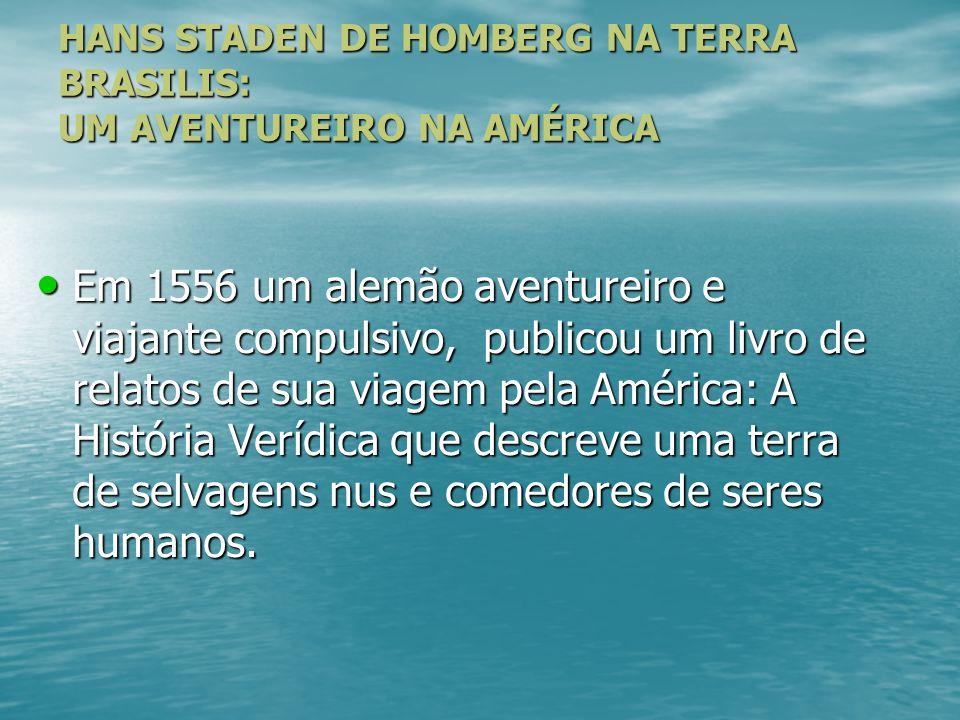 HANS STADEN DE HOMBERG NA TERRA BRASILIS: UM AVENTUREIRO NA AMÉRICA