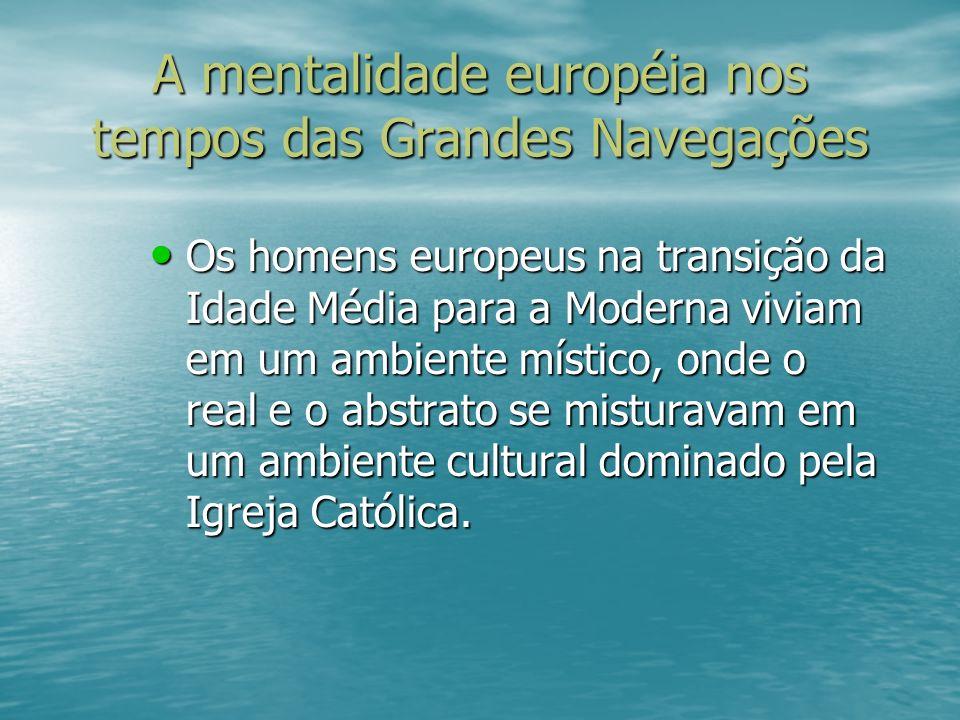 A mentalidade européia nos tempos das Grandes Navegações