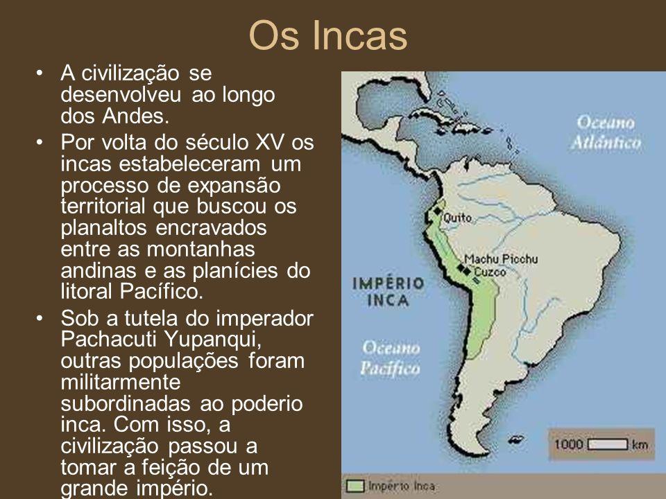 Os Incas A civilização se desenvolveu ao longo dos Andes.