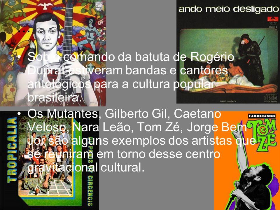 ... Sob o comando da batuta de Rogério Duprat estiveram bandas e cantores antológicos para a cultura popular brasileira.