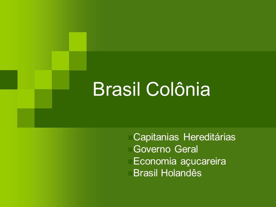 Brasil Colônia Capitanias Hereditárias Governo Geral