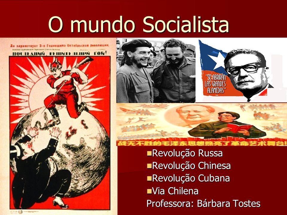 O mundo Socialista Revolução Russa Revolução Chinesa Revolução Cubana