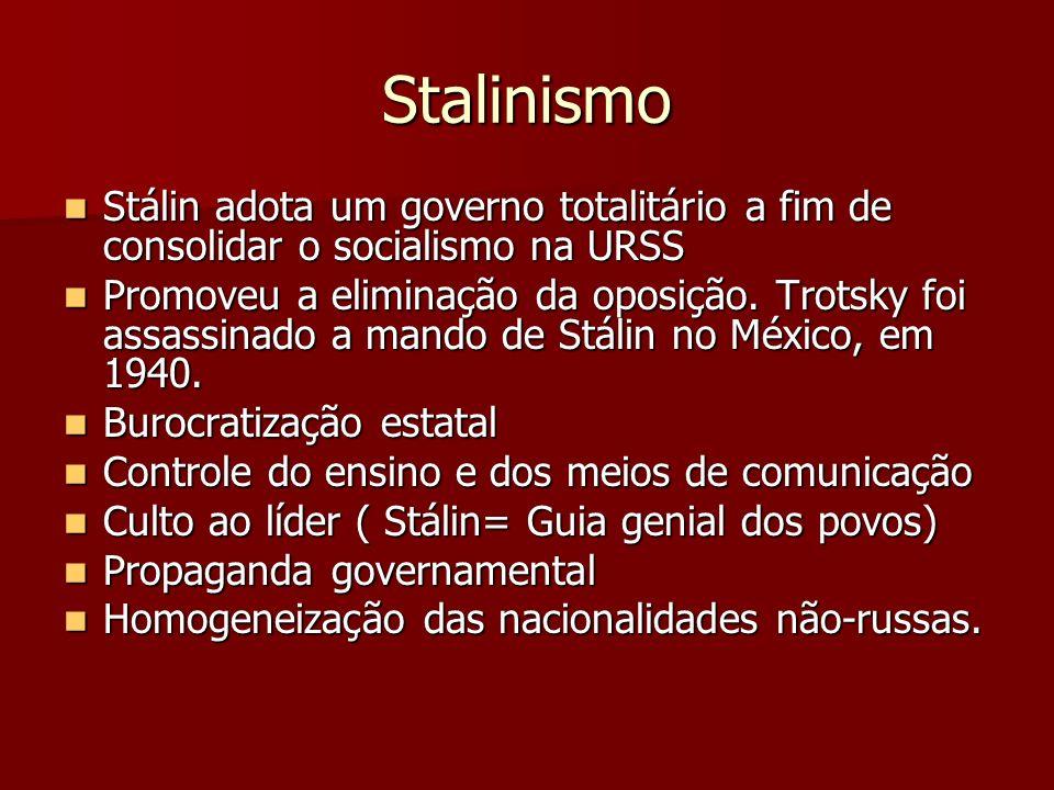 Stalinismo Stálin adota um governo totalitário a fim de consolidar o socialismo na URSS.