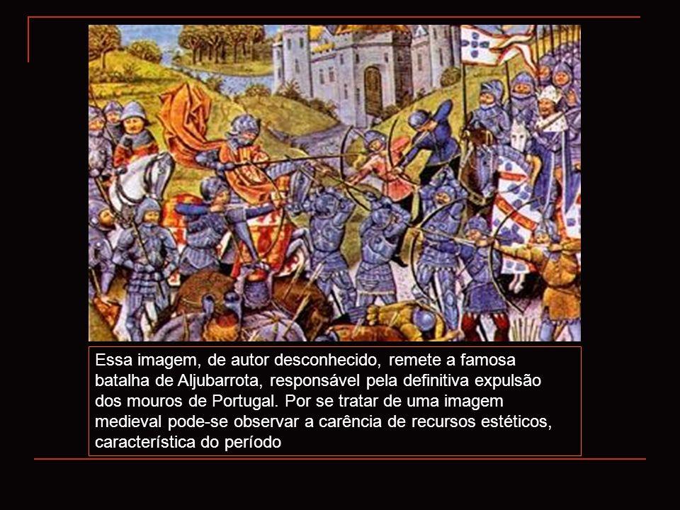 Essa imagem, de autor desconhecido, remete a famosa batalha de Aljubarrota, responsável pela definitiva expulsão dos mouros de Portugal.