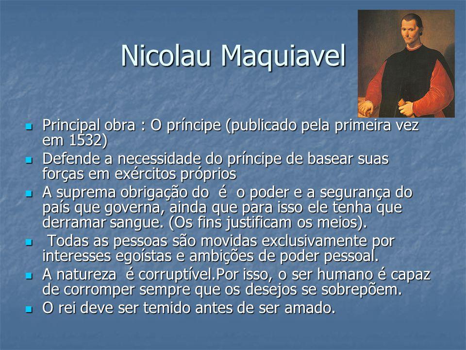 Nicolau MaquiavelPrincipal obra : O príncipe (publicado pela primeira vez em 1532)