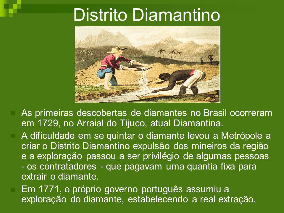 Distrito Diamantino As primeiras descobertas de diamantes no Brasil ocorreram em 1729, no Arraial do Tijuco, atual Diamantina.