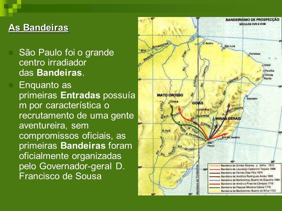 As Bandeiras São Paulo foi o grande centro irradiador das Bandeiras.