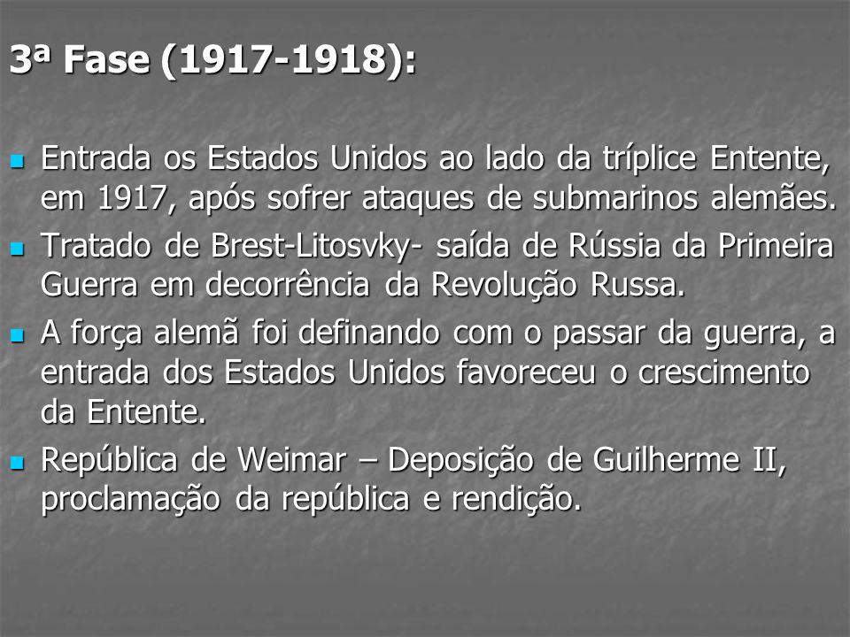 3ª Fase (1917-1918): Entrada os Estados Unidos ao lado da tríplice Entente, em 1917, após sofrer ataques de submarinos alemães.