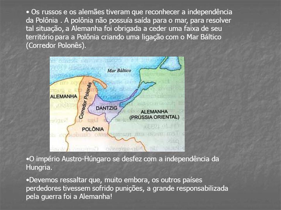 Os russos e os alemães tiveram que reconhecer a independência da Polônia . A polônia não possuía saída para o mar, para resolver tal situação, a Alemanha foi obrigada a ceder uma faixa de seu território para a Polônia criando uma ligação com o Mar Báltico (Corredor Polonês).