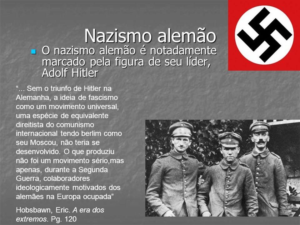 Nazismo alemão O nazismo alemão é notadamente marcado pela figura de seu líder, Adolf Hitler.