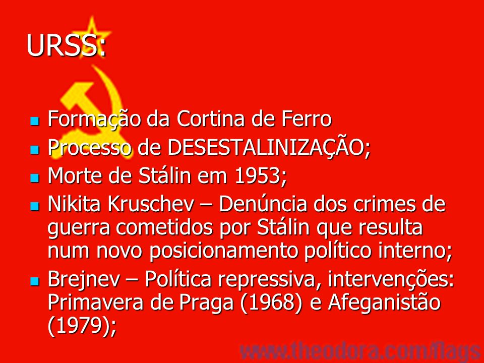URSS: Formação da Cortina de Ferro Processo de DESESTALINIZAÇÃO;
