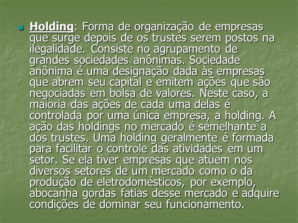 Holding: Forma de organização de empresas que surge depois de os trustes serem postos na ilegalidade.