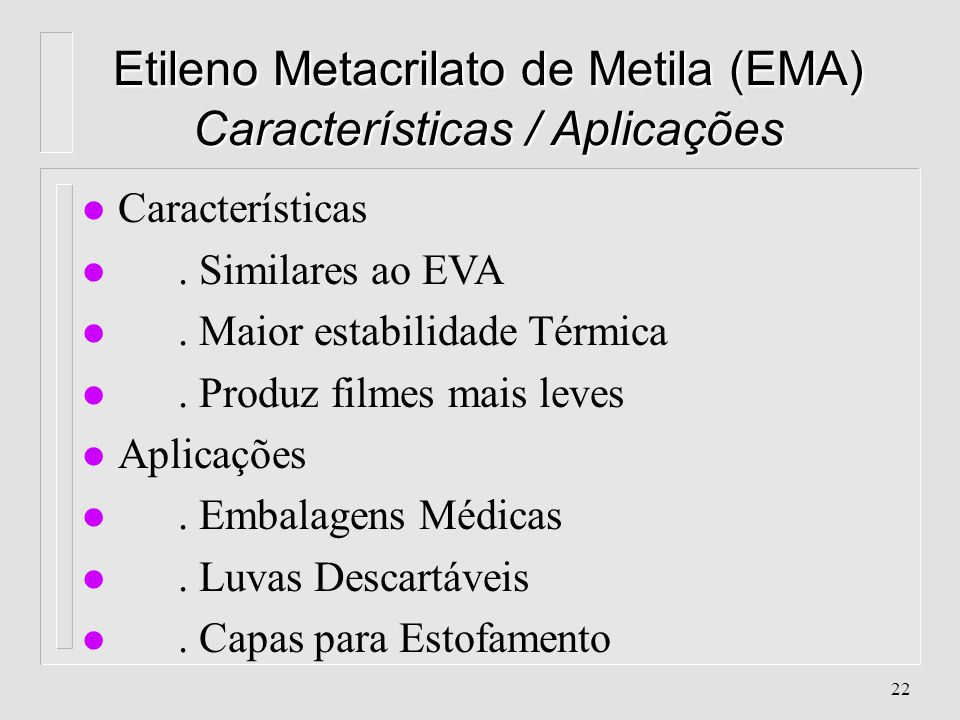 Etileno Metacrilato de Metila (EMA) Características / Aplicações