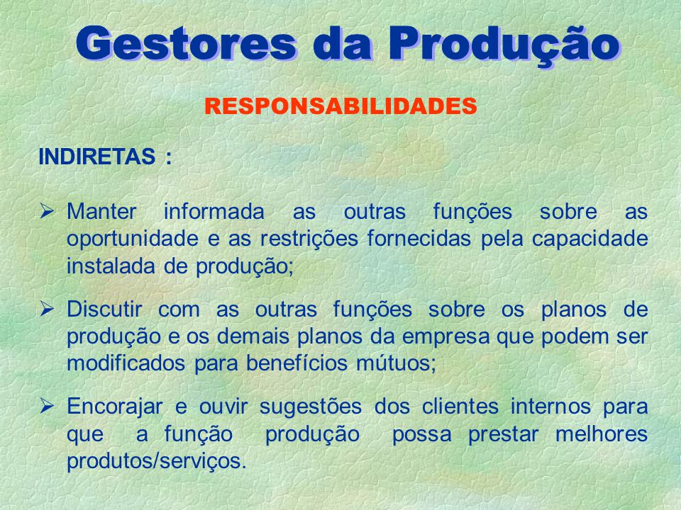 Gestores da Produção RESPONSABILIDADES INDIRETAS :