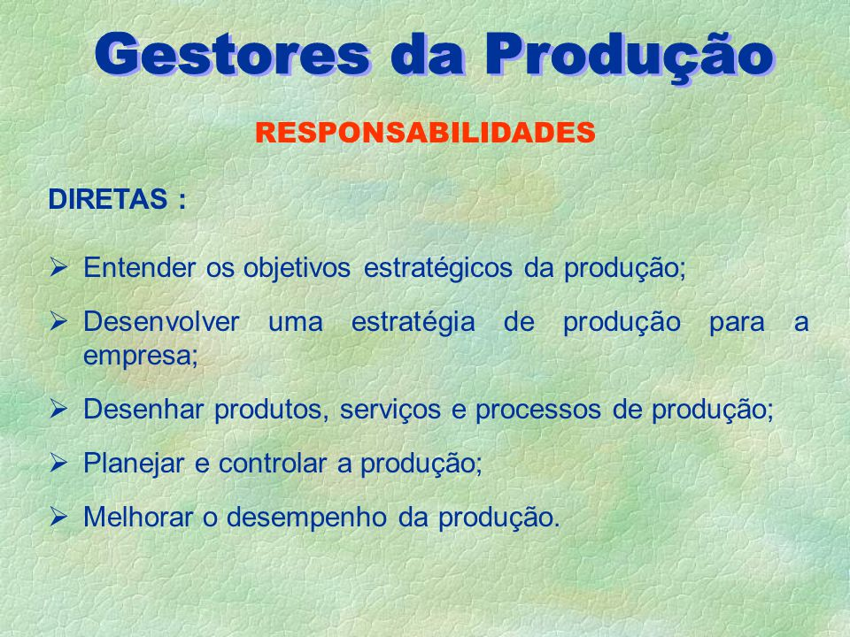 Gestores da Produção RESPONSABILIDADES DIRETAS :