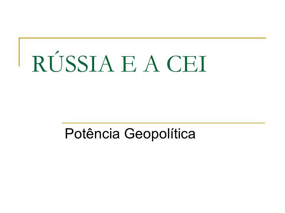 RÚSSIA E A CEI Potência Geopolítica