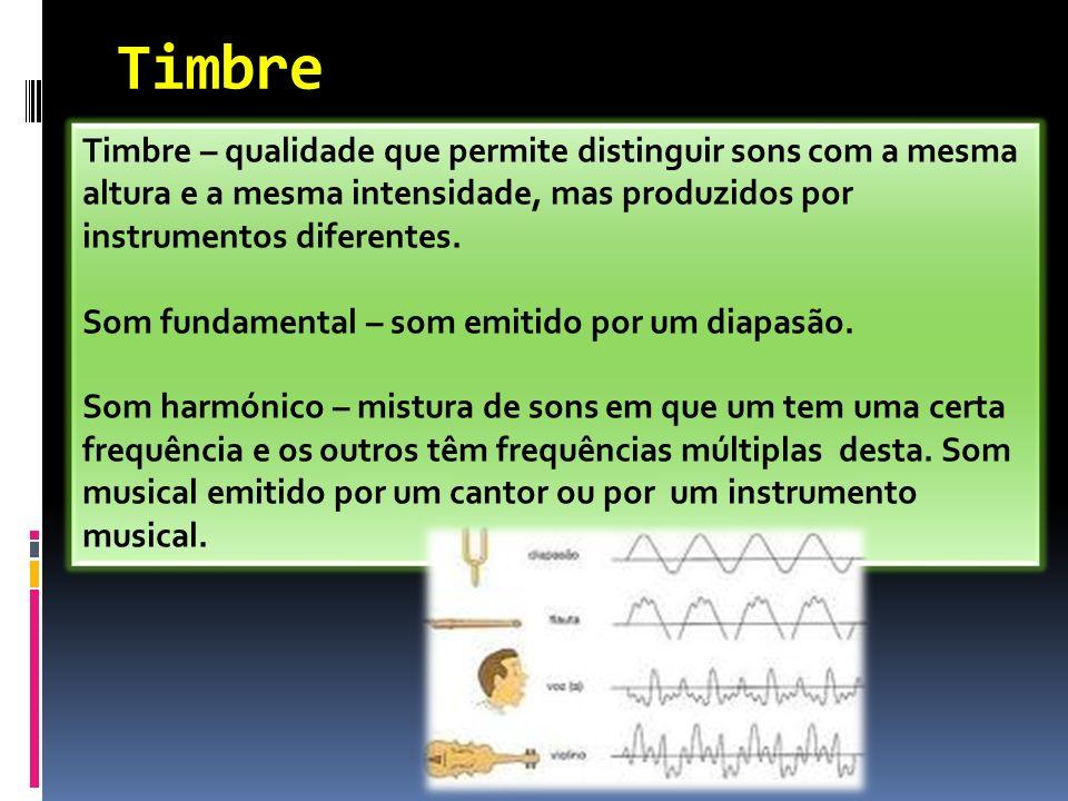 Timbre Timbre – qualidade que permite distinguir sons com a mesma altura e a mesma intensidade, mas produzidos por instrumentos diferentes.