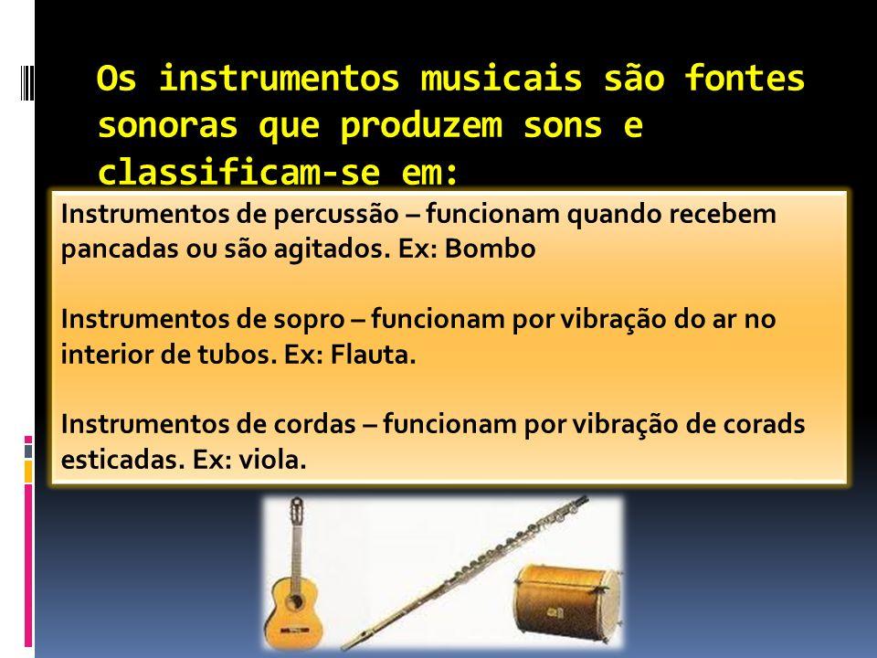 Os instrumentos musicais são fontes sonoras que produzem sons e classificam-se em: