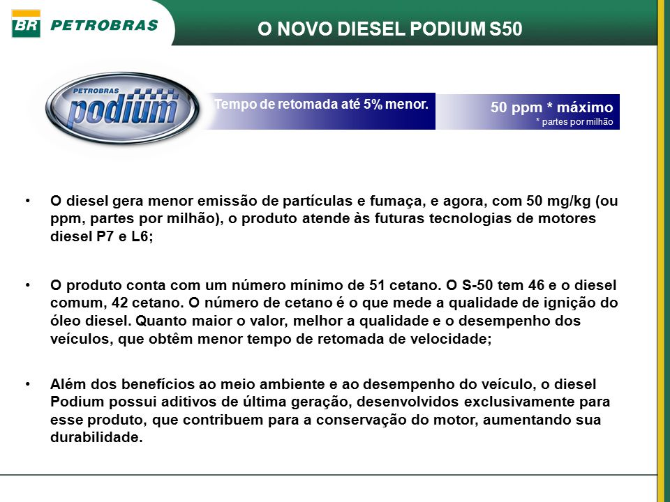 O NOVO DIESEL PODIUM S50 50 ppm * máximo