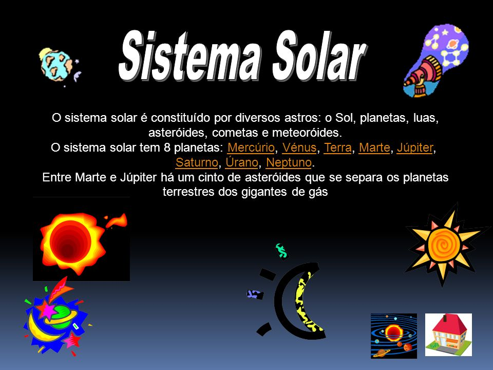 Sistema Solar O sistema solar é constituído por diversos astros: o Sol, planetas, luas, asteróides, cometas e meteoróides.