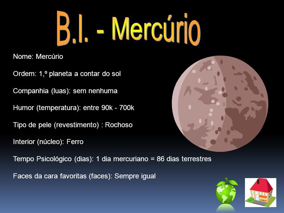 B.I. - Mercúrio Nome: Mercúrio Ordem: 1,º planeta a contar do sol