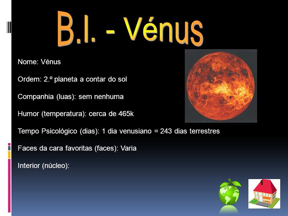 B.I. - Vénus Nome: Vénus Ordem: 2.º planeta a contar do sol