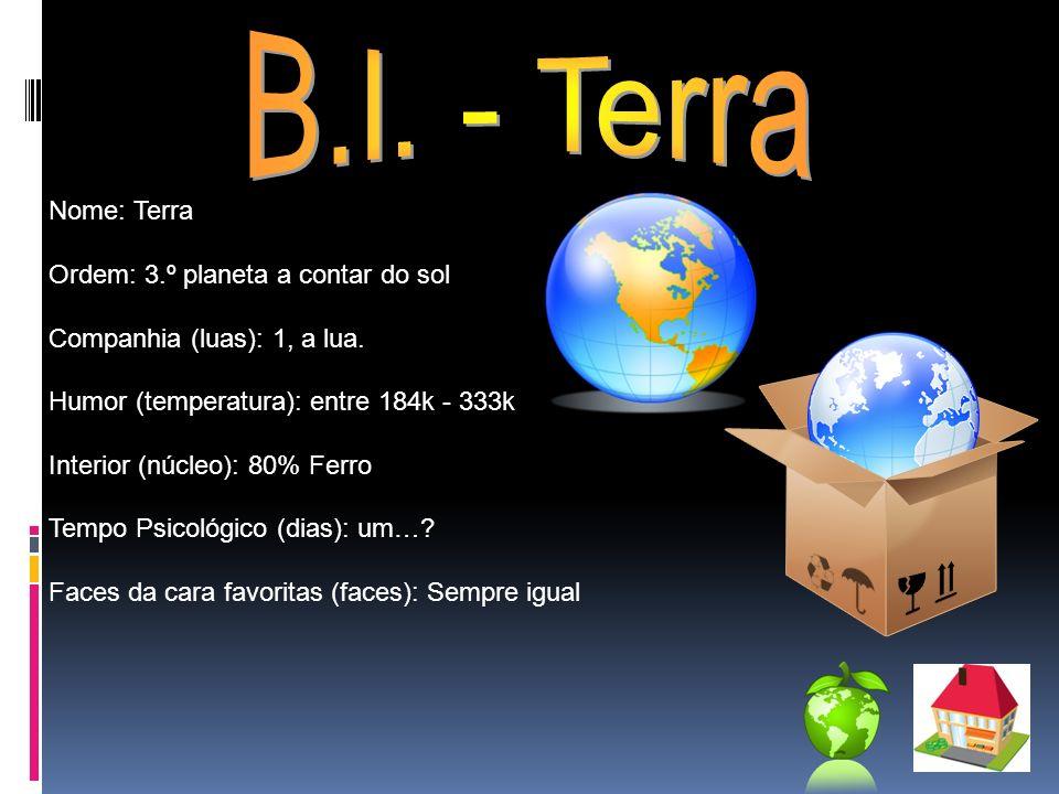 B.I. - Terra Nome: Terra Ordem: 3.º planeta a contar do sol