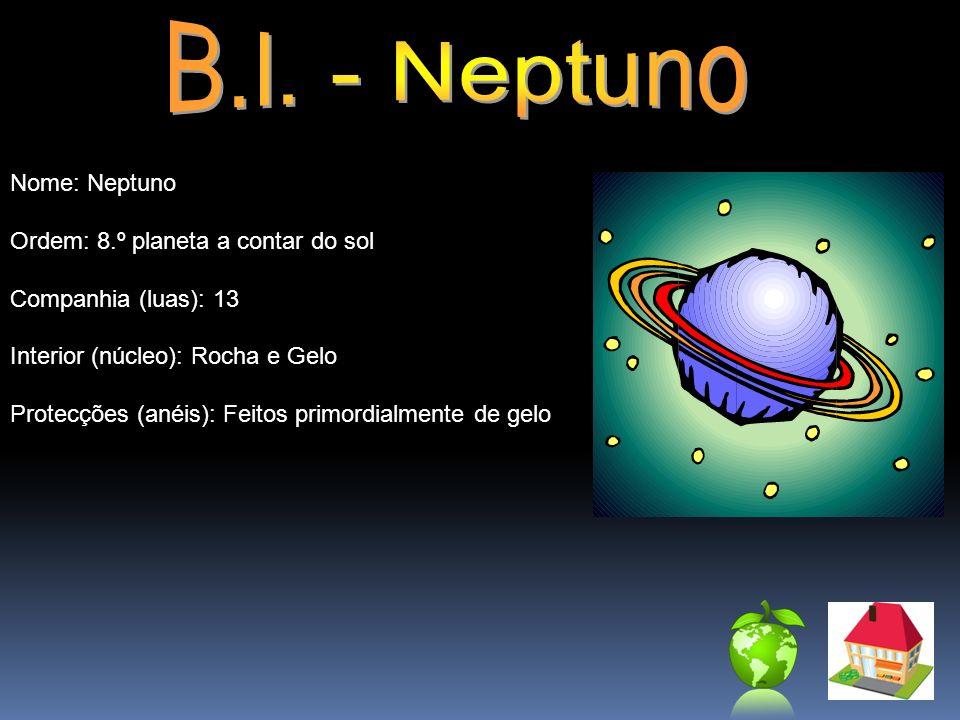 B.I. - Neptuno Nome: Neptuno Ordem: 8.º planeta a contar do sol