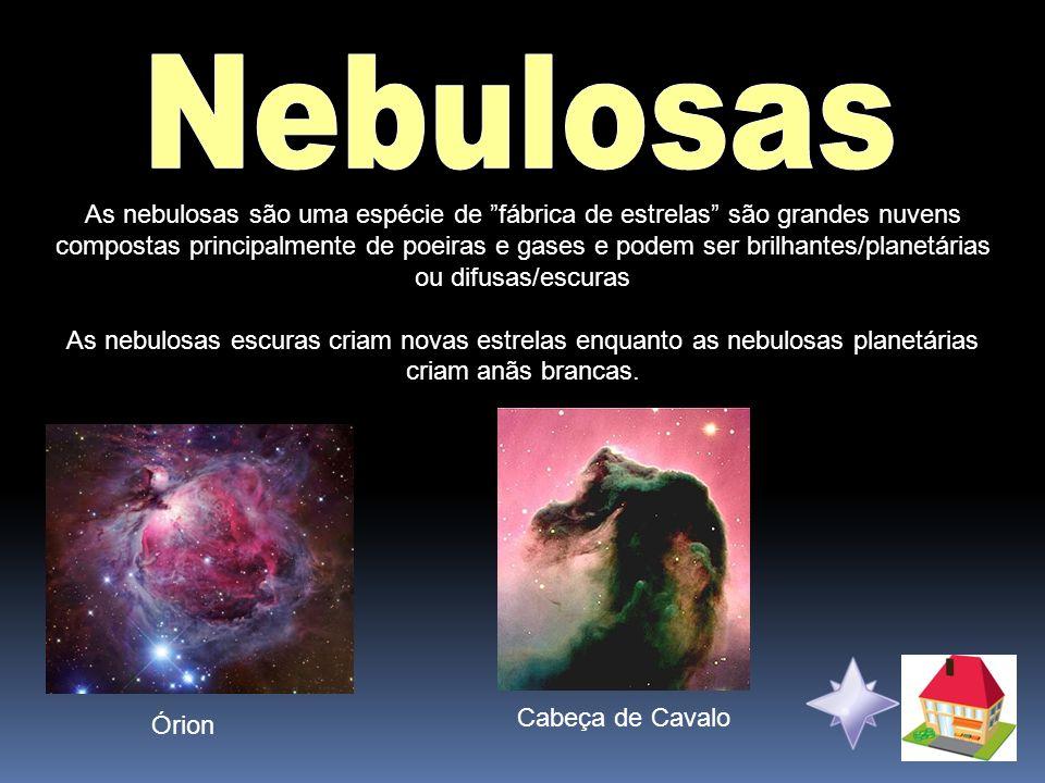 Nebulosas As nebulosas são uma espécie de fábrica de estrelas são grandes nuvens.