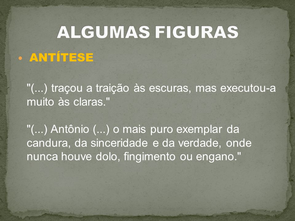 ALGUMAS FIGURAS ANTÍTESE.