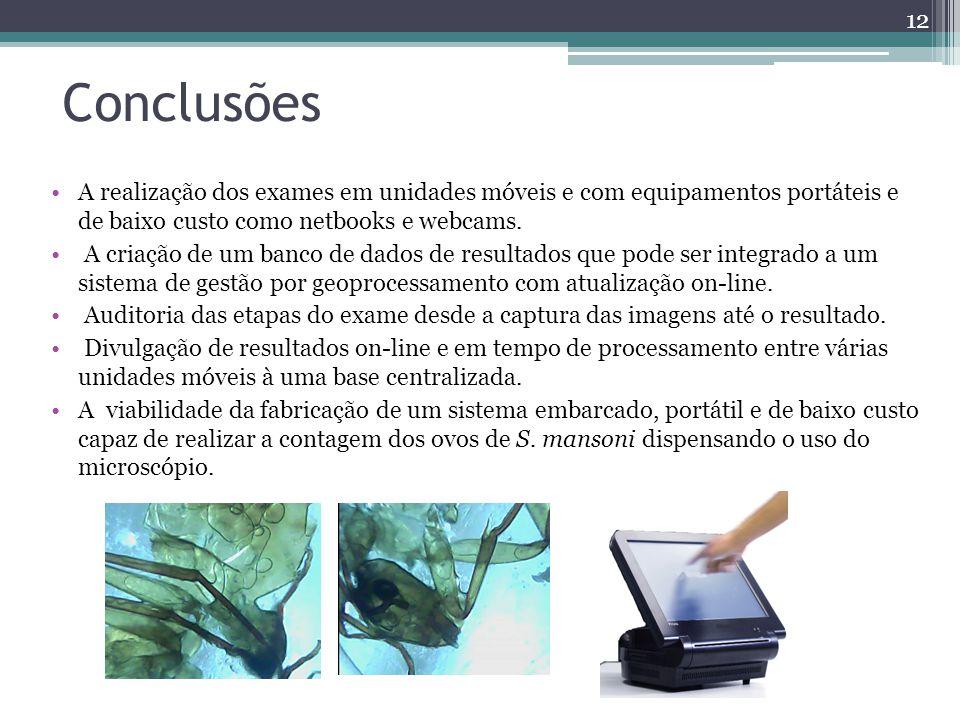 Conclusões A realização dos exames em unidades móveis e com equipamentos portáteis e de baixo custo como netbooks e webcams.