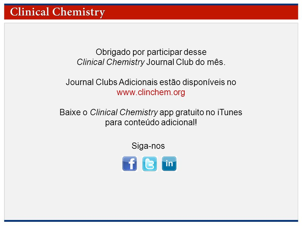 Obrigado por participar desse Clinical Chemistry Journal Club do mês.